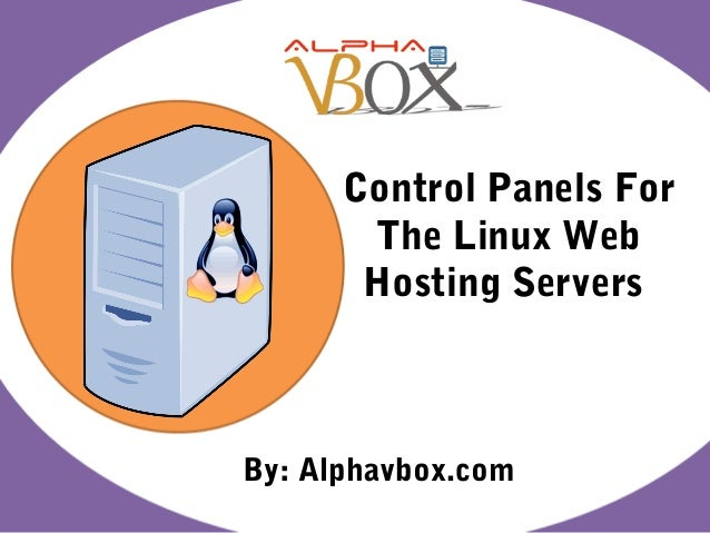 Control Panels For The Linux Web Hosting Servers By: Alphavbox.com