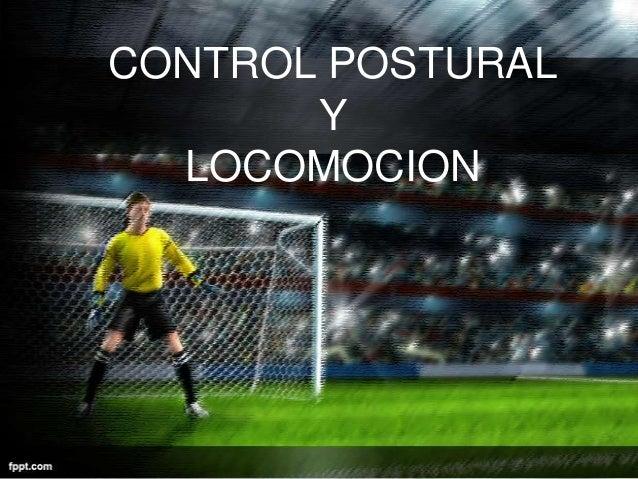 CONTROL POSTURAL       Y  LOCOMOCION