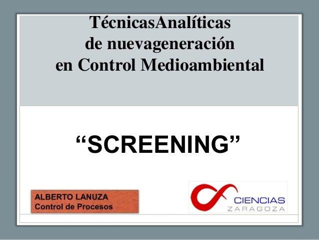 """TécnicasAnalíticas    de nuevageneraciónen Control Medioambiental  """"SCREENING"""""""