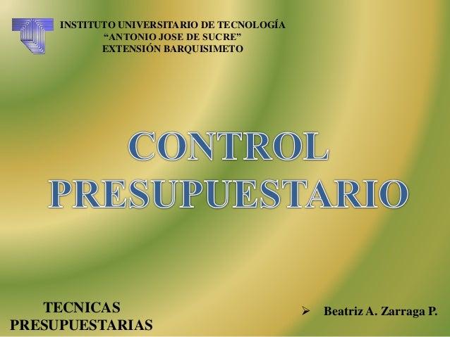 """TECNICAS PRESUPUESTARIAS  Beatriz A. Zarraga P. INSTITUTO UNIVERSITARIO DE TECNOLOGÍA """"ANTONIO JOSE DE SUCRE"""" EXTENSIÓN B..."""