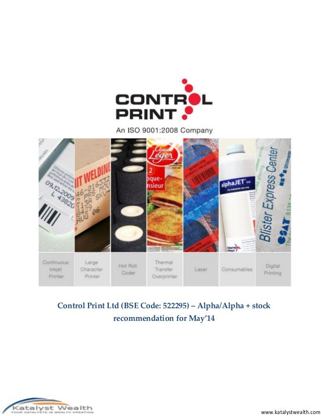 www.katalystwealth.com Control Print Ltd (BSE Code: 522295) – Alpha/Alpha + stock recommendation for May'14