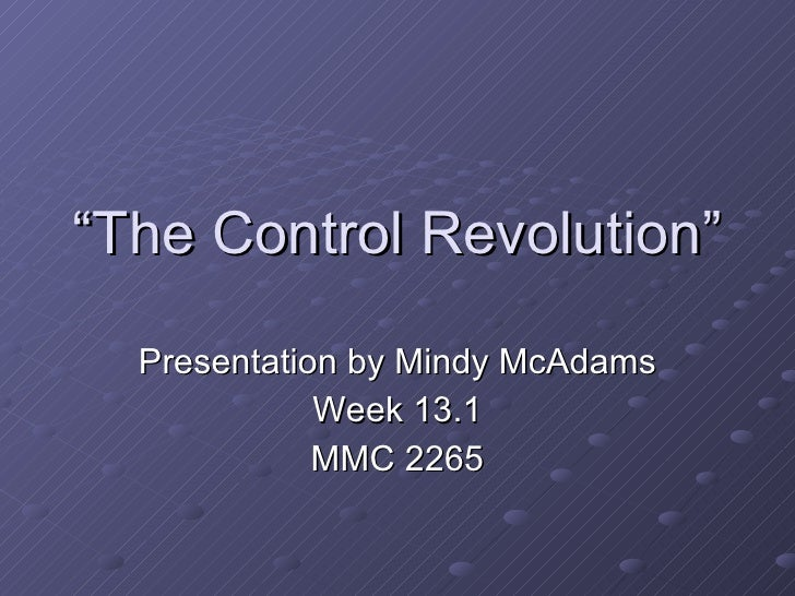 """ The Control Revolution"" Presentation by Mindy McAdams Week 13.1 MMC 2265"