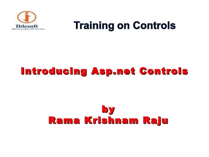 <ul><li>Introducing Asp.net Controls </li></ul><ul><li>by Rama Krishnam Raju </li></ul>