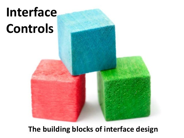 The building blocks of interface design Interface Controls