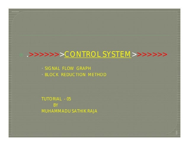    .>>>>>>>CONTROL SYSTEM>>>>>>>        SIGNAL FLOW GRAPH        BLOCK REDUCTION METHOD       TUTORIAL - 05           B...