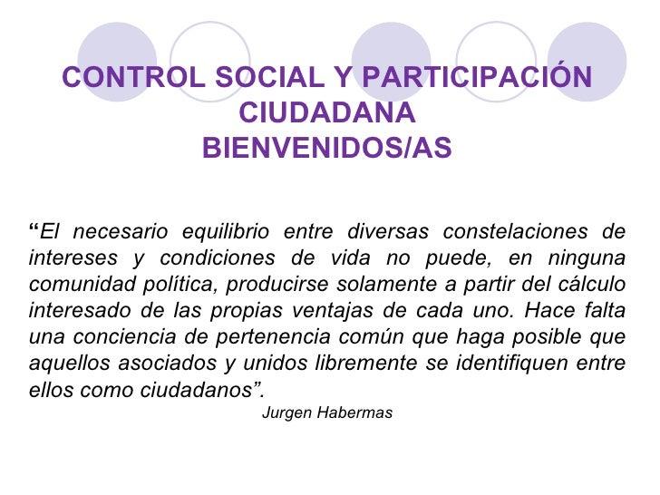 """CONTROL SOCIAL Y PARTICIPACIÓN CIUDADANA BIENVENIDOS/AS """" El necesario equilibrio entre diversas constelaciones de interes..."""