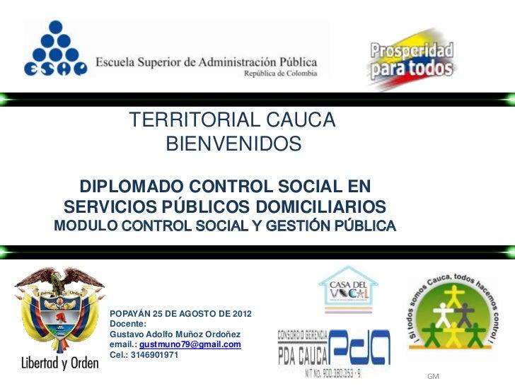 TERRITORIAL CAUCA            BIENVENIDOS  DIPLOMADO CONTROL SOCIAL EN SERVICIOS PÚBLICOS DOMICILIARIOSMODULO CONTROL SOCIA...