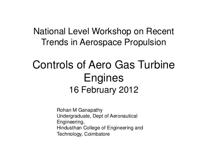 National Level Workshop on Recent Trends in Aerospace Propulsion Controls of Aero Gas Turbine Engines 16 February 2012 Roh...