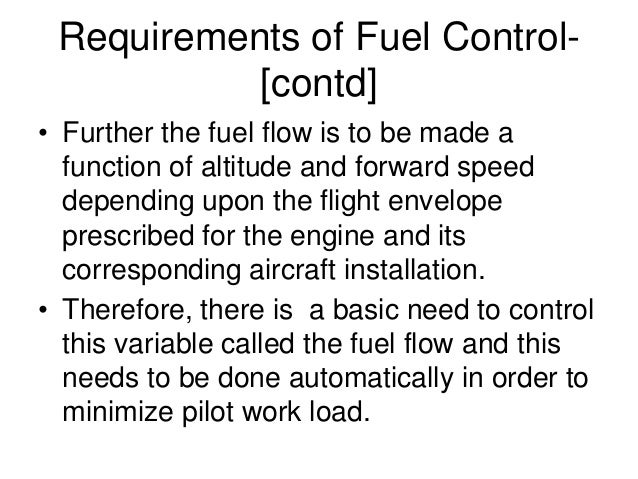 Requirements of Fuel Control- [contd] • Further the fuel flow is to be made a function of altitude and forward speed depen...