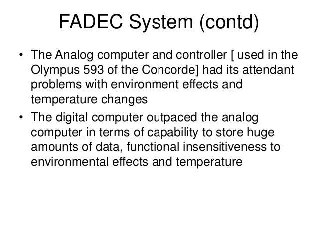 FADEC System (contd) • The digital computer provided the basic ability and flexibility for quick changes especially during...