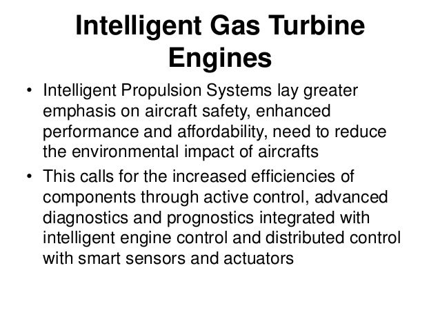 Intelligent Gas Turbine Engines[contd] • Distributed Engine Control using high temperature electronics and open systems co...
