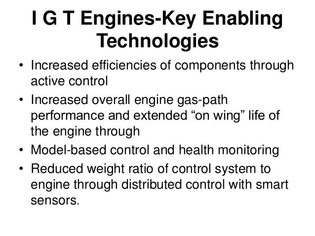 I G T Engines-Key Enabling Technologies[contd] • Inlet: Active Inlet Control, Active Noise Suppression, Active Noise Cance...