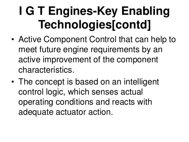I G T Engines-Key Enabling Technologies[contd] • Nozzle: Active Noise Control, Adaptive Nozzles, • Thrust Vectoring, Activ...