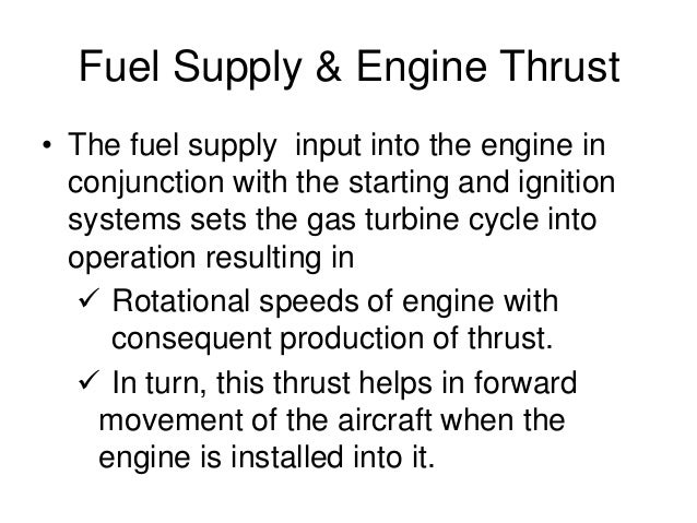 Fuel Supply & Engine Thrust • The fuel supply input into the engine in conjunction with the starting and ignition systems ...