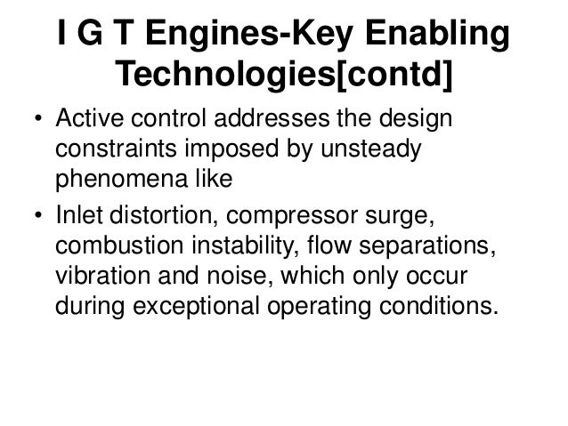 I G T Engines-Key Enabling Technologies[contd] • Intelligent Control and Health Monitoring concepts using advanced model-b...