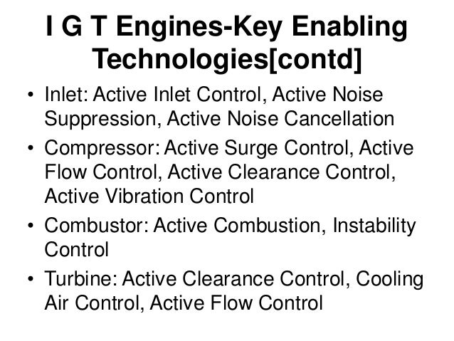 I G T Engines-Key Enabling Technologies[contd] • Adaptive models adapt the control logic to maintain desired performance i...