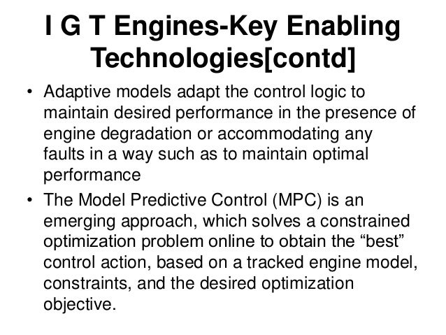 I G T Engines-Key Enabling Technologies[contd] • Micro-Electro Mechanical Systems (MEMS) is a good candidate to address th...