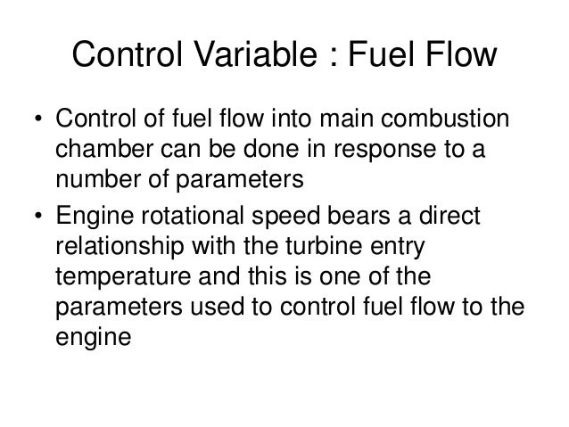 Control Variable : Fuel Flow • Control of fuel flow into main combustion chamber can be done in response to a number of pa...