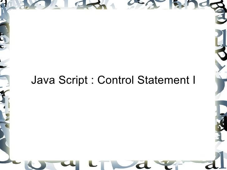 Java Script : Control Statement I