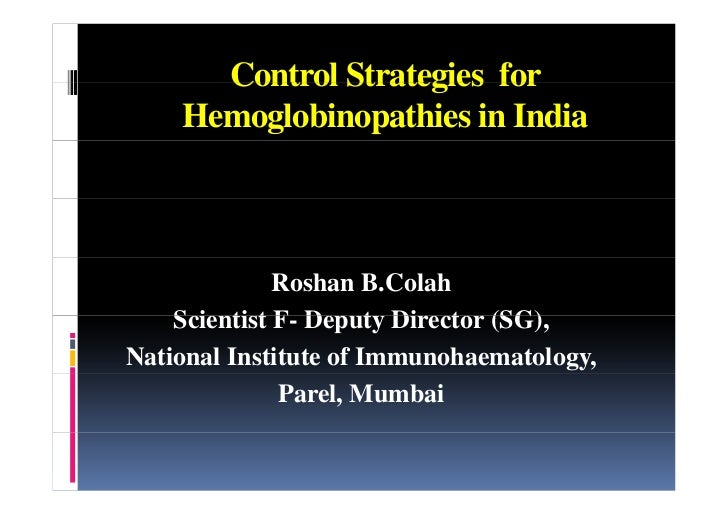 Control Strategies for    Hemoglobinopathies in India              Roshan B.Colah    Scientist F- Dep t Director (SG),    ...