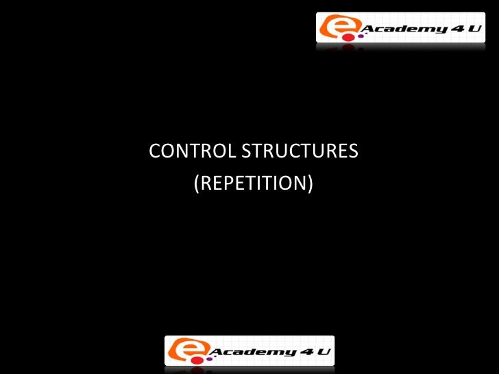 CONTROL STRUCTURES   (REPETITION)
