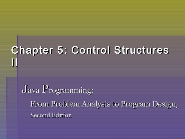 Chapter 5: Control StructuresChapter 5: Control Structures IIII JJavaava PProgramming:rogramming: From Problem Analysis to...