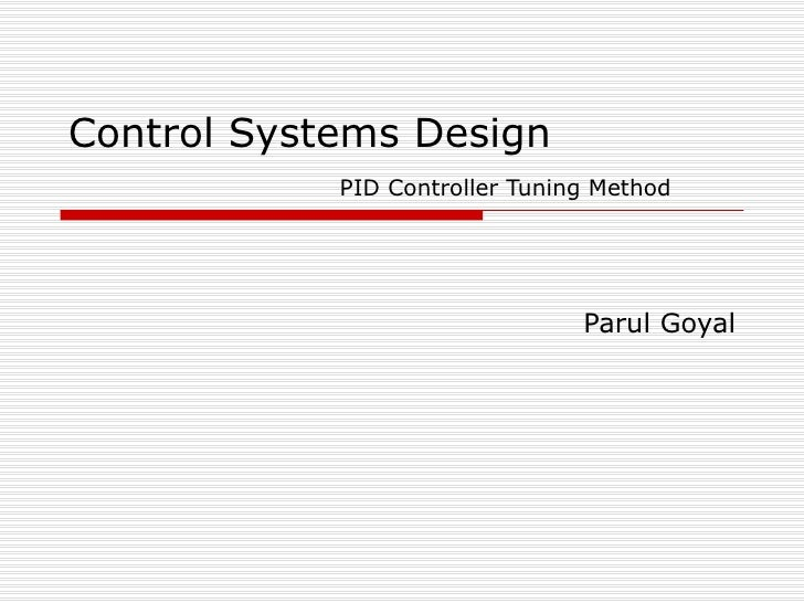 Control Systems Design   PID Controller Tuning Method Parul Goyal