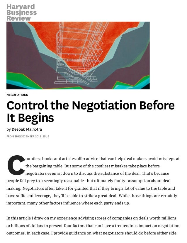 NEGOTIATIONS Control the Negotiation Before It Begins by Deepak Malhotra FROM THE DECEMBER 2015 ISSUE Countless books and ...