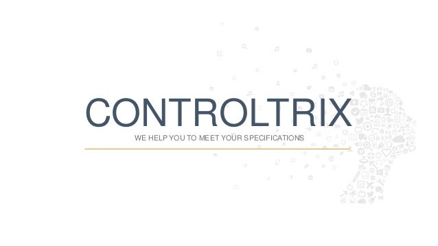 1 CONTROLTRIXWE HELP YOU TO MEET YOUR SPECIFICATIONS