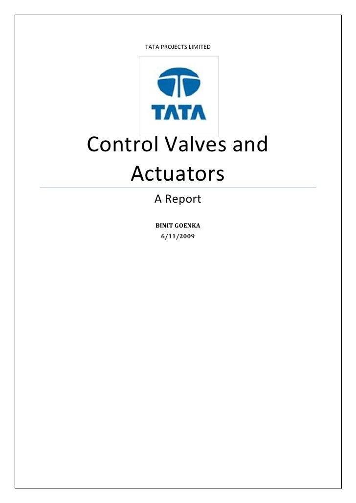 TATA PROJECTS LIMITED     Control Valves and     Actuators        A Report         BINIT GOENKA           6/11/2009
