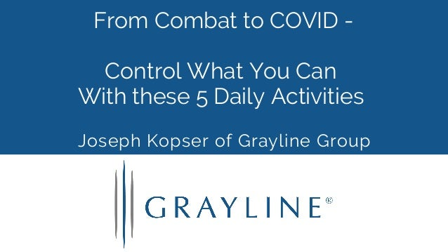 From Combat to COVID - Control What You Can With these 5 Daily Activities Joseph Kopser of Grayline Group