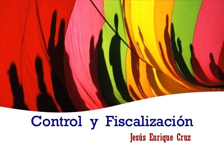 Control y Fiscalización              Jesús Enrique Cruz