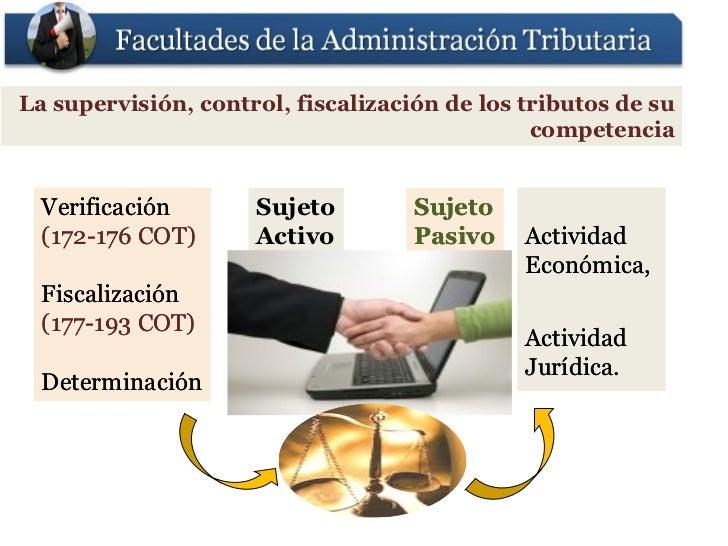 La supervisión, control, fiscalización de los tributos de su                                               competencia  Ve...