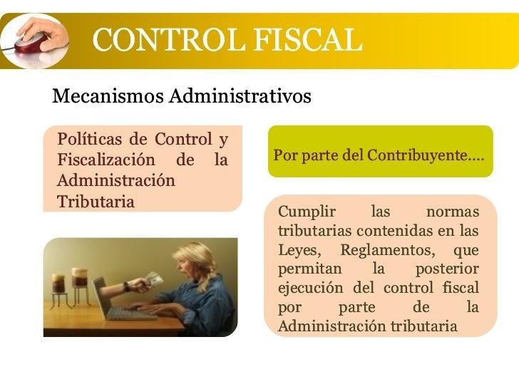 CONTROL FISCALMecanismos AdministrativosPolíticas de Control yFiscalización de la      Por parte del Contribuyente....Admi...