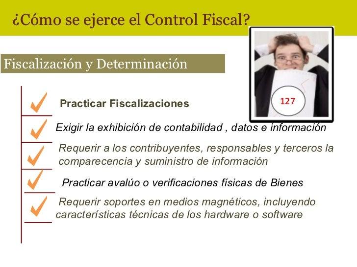 ¿Cómo se ejerce el Control Fiscal?Fiscalización y Determinación        Practicar Fiscalizaciones                       127...