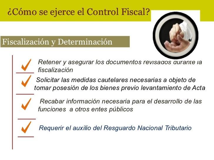 ¿Cómo se ejerce el Control Fiscal?Fiscalización y Determinación         Retener y asegurar los documentos revisados durant...