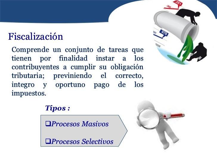 FiscalizaciónComprende un conjunto de tareas quetienen por finalidad instar a loscontribuyentes a cumplir su obligacióntri...