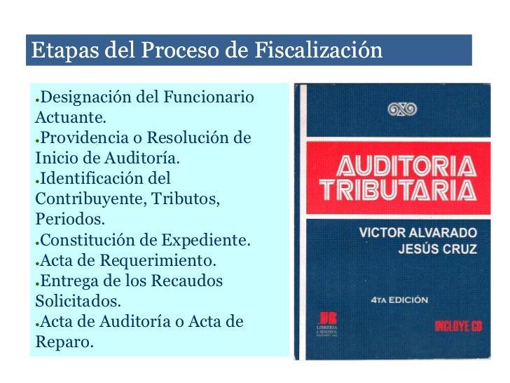 Etapas del Proceso de Fiscalización●Designación del FuncionarioActuante.●Providencia o Resolución deInicio de Auditoría.●I...
