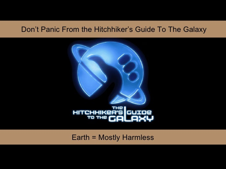 Don't Panic From the Hitchhiker's Guide To The Galaxy Earth = Mostly Harmless