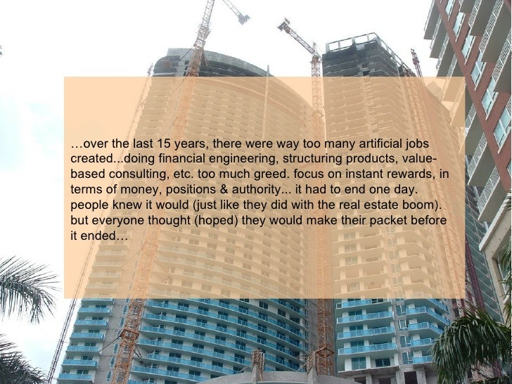 …over the last 15 years, there were way too many artificial jobs created...doing financial engineering, structuring produc...