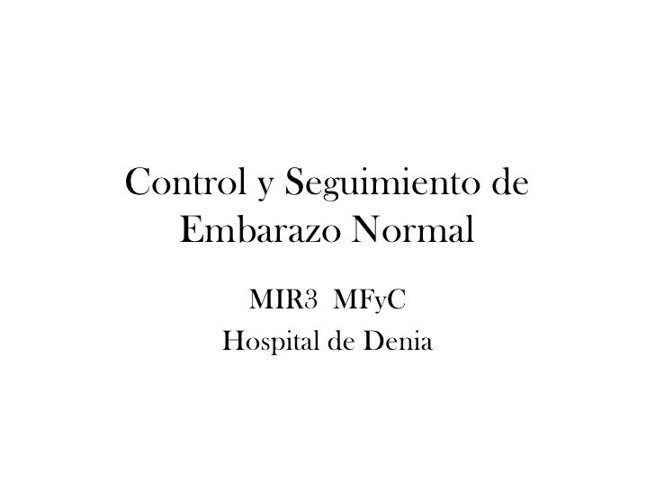 Control y Seguimiento de   Embarazo Normal       MIR3 MFyC      Hospital de Denia