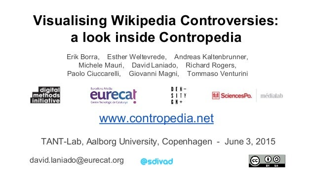 Visualising Wikipedia Controversies: a look inside Contropedia Erik Borra, Esther Weltevrede, Andreas Kaltenbrunner, Miche...