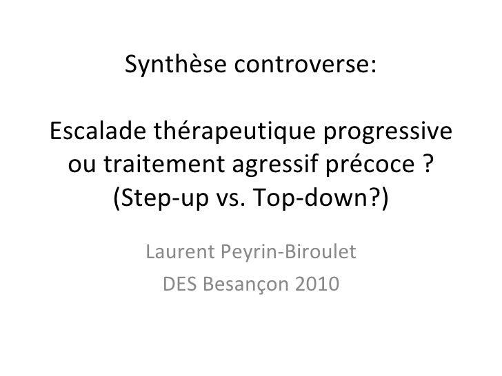 Synthèse controverse:Escalade thérapeutique progressive ou traitement agressif précoce ?      (Step-up vs. Top-down?)     ...