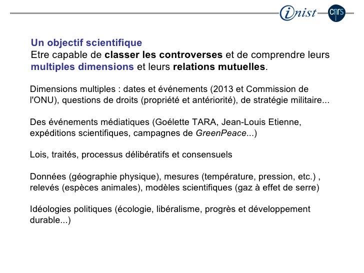 Un objectif scientifique Etre capable de  classer les controverses  et de comprendre leurs  multiples dimensions  et leurs...