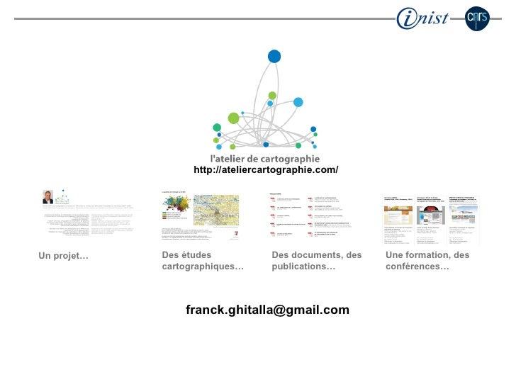 http://ateliercartographie.com/ [email_address] Un projet… Des études cartographiques… Des documents, des publications… Un...