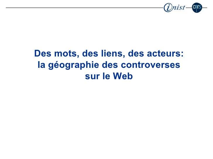 Des mots, des liens, des acteurs: la géographie des controverses sur le Web