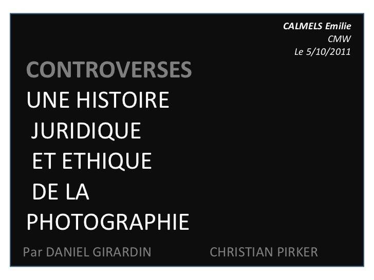 CALMELS Emilie CMW Le 5/10/2011 <ul><li>CONTROVERSES </li></ul><ul><li>UNE HISTOIRE </li></ul><ul><li>JURIDIQUE </li></ul>...