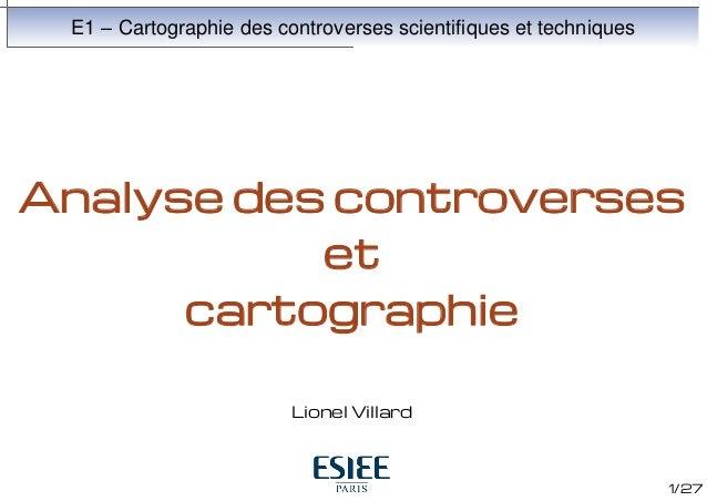 E1 – Cartographie des controverses scientifiques et techniques  Analyse des controverses et cartographie Lionel Villard  1...