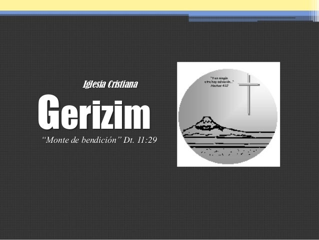 """Iglesia Cristiana  Gerizim """"Monte de bendición"""" Dt. 11:29  """"Y en ningún otro hay salvación...""""  Hechos 4:12"""
