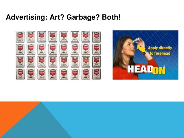 Advertising: Art? Garbage? Both!